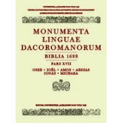 MONUMENTA LINGUAE DACOROMANORUM. BIBLIA 1688. Pars XVII: Osee, Ioël, Amos, Abdias, Ionas, Michaeas