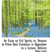 An Essay on Evil Spirits; Or, Reasons to Prove Their Existence by William Carlisle