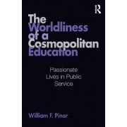 The Worldliness of a Cosmopolitan Education by William F. Pinar
