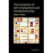 The Economics of Self-employment and Entrepreneurship by Simon C. Parker