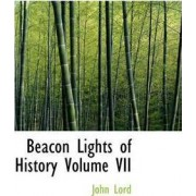 Beacon Lights of History Volume VII by Dr John Lord
