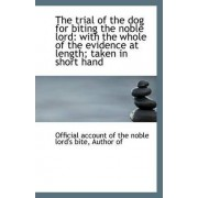 The Trial of the Dog for Biting the Noble Lord by Author Account of the Noble Lord's Bite