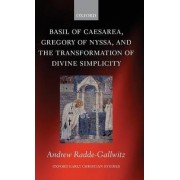 Basil of Caesarea, Gregory of Nyssa, and the Transformation of Divine Simplicity by Andrew Radde-Gallwitz
