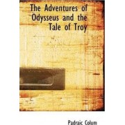 The Adventures of Odysseus and the Tale of Troy by Padraic Colum