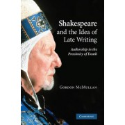 Shakespeare and the Idea of Late Writing by Gordon McMullan
