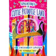 Adventures in Cutie Patootie Land and the Enchanted Lipstick by Starrie Sky