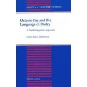 Octavio Paz and the Language of Poetry by Leticia Iliana Underwood