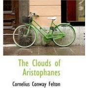 The Clouds of Aristophanes by Cornelius Conway Felton