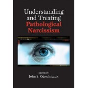 Understanding and Treating Pathological Narcissism by John S. Ogrodniczuk