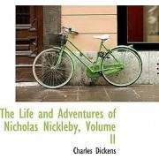 The Life and Adventures of Nicholas Nickleby, Volume II by Charles Dickens