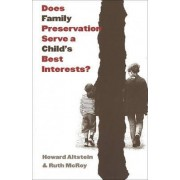Does Family Preservation Serve a Child's Best Interests? by Howard Altstein