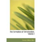 The Formation of Christendom, Volume I by Thomas William Allies