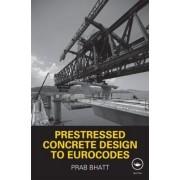 Prestressed Concrete Design to Eurocodes by Prab Bhatt