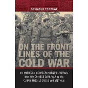 On the Front Lines of the Cold War by Seymour Topping