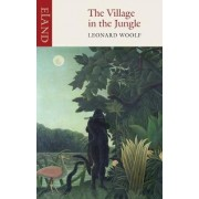 The Village in the Jungle by Leonard Woolf