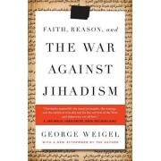 Faith, Reason, and the War Against Jihadism by Senior Fellow John M Olin Chair in Religion and American Democracy George Weigel