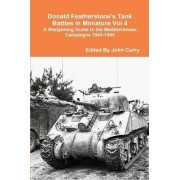 Donald Featherstone's Tank Battles in Miniature Vol 4 a Wargaming Guide to the Mediterranean Campaigns 1943-1945 by John Curry