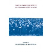 Social Work Practice with Immigrants and Refugees by Pallassana R. Balgopal