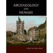 Archaeology and Memory by Dusan Boric