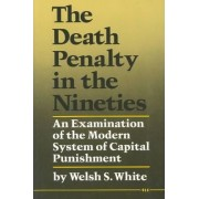 The Death Penalty in the Nineties by Welsh S. White