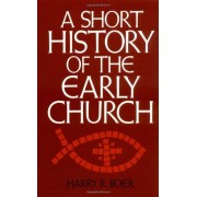 Harry R. Boer A Short History of the Early Church