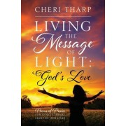 Living the Message of Light: God's Love - Poems of Praise for God's Eternal Light in Our Lives