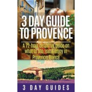 3 Day Guide to Provence by 3 Day Guides