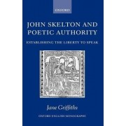 John Skelton and Poetic Authority by Jane Griffiths