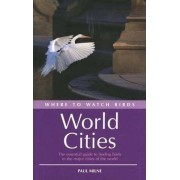 Where to Watch Birds in World Cities by Paul Milne
