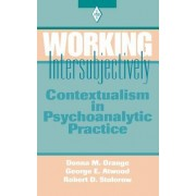 Working Intersubjectively: Contextualism in Psychoanalytic Practice