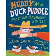 Muddy as a Duck Puddle and Other American Similes by Laurie Lawlor