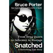 Snatched: From Drug Queen to Informer to Hostage--A Harrowing True Story