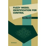 Fuzzy Model Identification for Control by Janos Abonyi