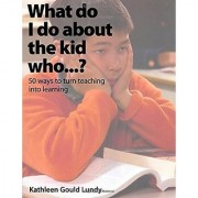 What Do I Do About the Kid Who?cscart_ 50 Ways to Turn Teaching Into Learning