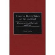 Ambrose Bierce Takes on the Railroad by Daniel Lindley