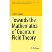 Towards the Mathematics of Quantum Field Theory by Frederic Paugam