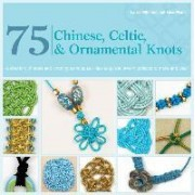 75 Chinese, Celtic, & Ornamental Knots by Laura Williams