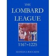 The Lombard League, 1167-1225 by Gianluca Raccagni