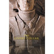 The Livery Collar in Late Medieval England and Wales: Politics, Identity and Affinity