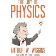 The Joy of Physics by Arthur W. Wiggins