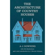The Architecture of Country Houses by Andrew Jackson Downing