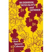 Buddhism, Sexuality and Gender by Jose Ignacio Cabezon