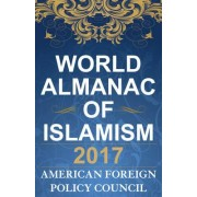 The World Almanac of Islamism 2017 by American Foreign Policy Council
