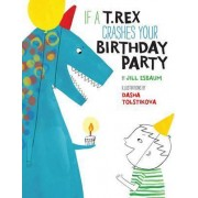 If a T. Rex Crashes Your Birthday Party by Jill Esbaum