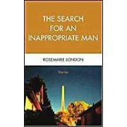 The Search For An Inappropriate Man: Stories