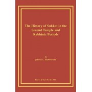 The History of Sukkot in the Second Temple and Rabbinic Periods by L. Jeffrey Rubenstein