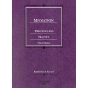 Mediation, Principles and Practice by Kimberlee K. Kovach