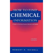 How to Find Chemical Information by Robert E. Maizell