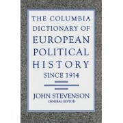 The Columbia Dictionary of European Political History Since 1914 by John Stevenson