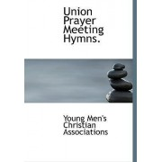 Union Prayer Meeting Hymns. by Young Men's Christian Associations